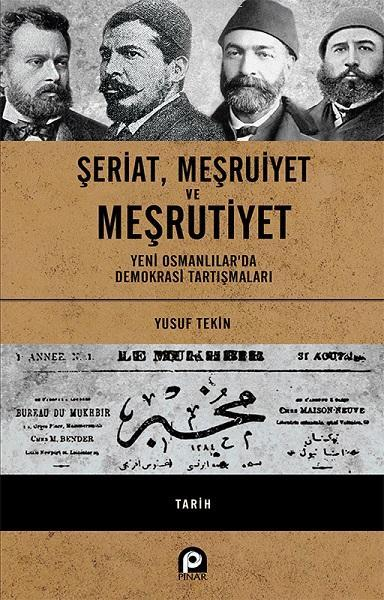 Şeriat, Meşruiyet ve Meşrutiyet - Ciltli; Yeni Osmanlılar'da Demokrasi Tartışmaları