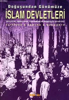 Doğuşundan Günümüze İslam Devletleri; Devletler, Prenslikler, Hanedanlıklar, Kronolojik ve Soykütüğü El Kitabı