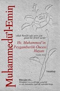 Muhammedü'l- Emin - Hz. Muhammed'in Peygamberlik Öncesi Hayatı