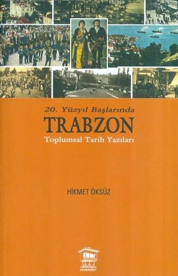 20. Yüzyıl Başlarında Trabzon; Toplumsal Tarih Yazıları