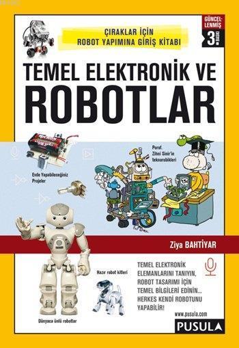 Temel Elektronik ve Robotlar; Çıraklar için Robot Yapımına Giriş Kitabı