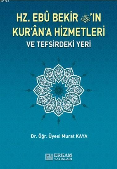 Hz. Ebu Bekir'in Kuran'a Hizmetleri ve Tefsirdeki Yeri