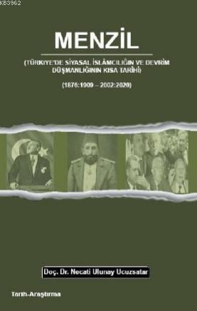 MENZİL - Türkiye'de Siyasal İslamcılığın Ve Devrim Düşmanlığının Kısa Tarihi; ( 1876 : 1909 - 2002 : 2020 )