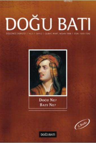 Doğu Batı Düşünce Dergisi Sayı:2 - Doğu Ne? Batı Ne?; Şubat-Mart-Nisan 1998