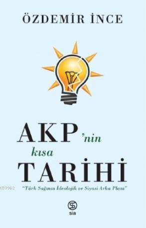 AKP'nin Kısa Tarihi; Türk Sağının İdeolojik ve Siyasi Arka Planı