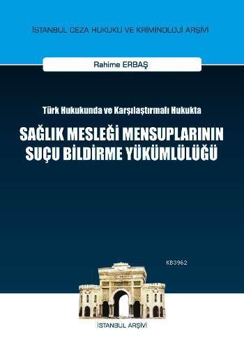 Sağlık Mesleği Mensuplarının Suçu Bildirme Yükümlülüğü; Türk Hukukunda ve Karşılaştırmalı Hukukta