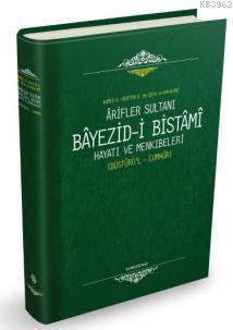 Arifler Sultanı Bayezid-i Bistami (Ciltli); Hayatı ve Menkıbeleri