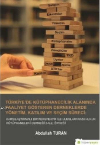 Türkiye de Kütüphanecilik Alanında Faaliyet Gösteren Derneklerde Yönetim Katılım Ve Seçim Süreci