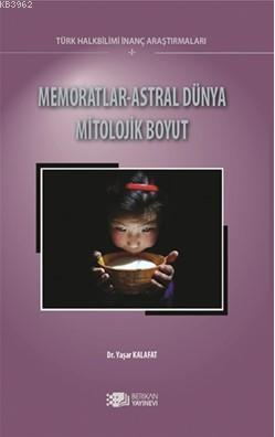 Memoratlar-Astral Dünya Mitolojik Boyut; Türk Halk Bilimi İnanç Araştırmaları 1