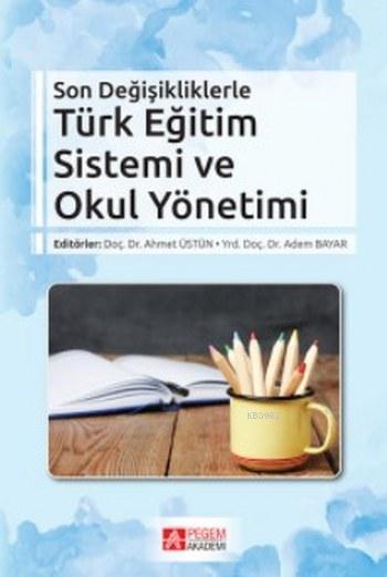 Son Değişikliklerle Türk Eğitim Sistemi ve Okul Yönetimi