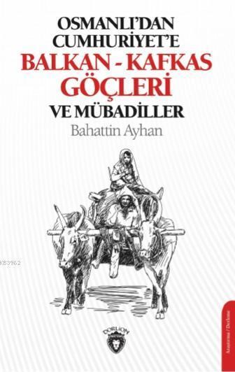 Osmanlı'dan Cumhuriyet'e Balkan-Kafkas Göçleri ve Mübadiller