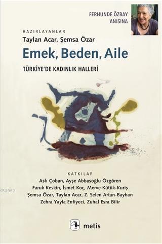 Emek, Beden, Aile; Türkiye'de Kadınlık Halleri