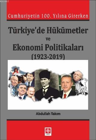 Cumhuriyetin 100. Yılına Girerken Türkiye'de Hükümetler ve; Ekonomi Politikaları (1923-2019)