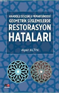 Anadolu Selçuklu Mimarisindeki Geometrik Süslemelerde Restarasyon Hataları