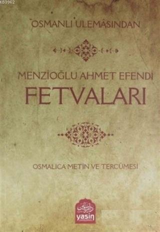 Osmanlı Ulemasından Menzioğlu Ahmet Efendi Fetvaları