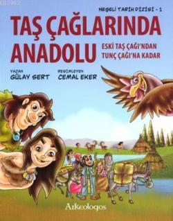 Taş Çağlarında Anadolu; Eski Taş Çağından Tunç Çağına Kadar