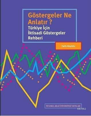 Göstergeler Ne Anlatır?; Türkiye İçin İktisadi Göstergeler Rehberi