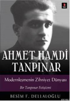 Ahmet Hamdi Tanpınar Modernleşmenin Zihniyet Dünyası; Bir Tanpınar Fetişizmi