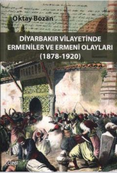 Diyarbakır Vilayetinde Ermeniler ve Ermeni Olayları (1878 - 1920)