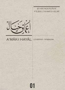 A'mak-ı Hayal  (Çeviriyazı-Tıpkıbaskı); Şehbenderzâde Filibeli Ahmed Hilmi
