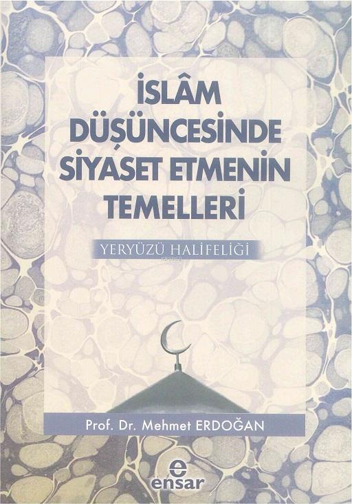 İslam Düşüncesinde Siyaset Etmenin Temelleri; Yeryüzü Halifeliği