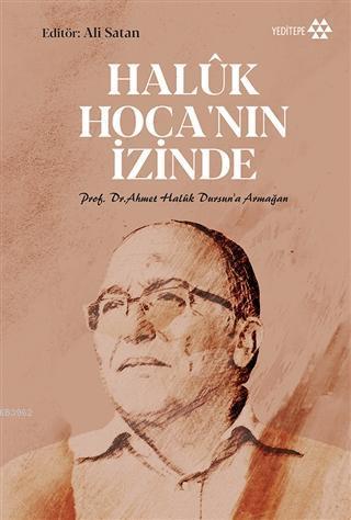 Haluk Hoca'nın İzinde; Prof. Dr. Ahmet Halûk Dursun'a Armağan