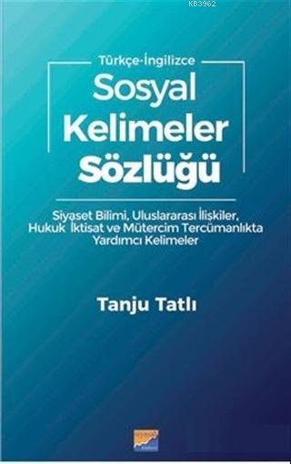 Sosyal Kelimeler Sözlüğü - Türkçe İngilizce; Siyaset Bilimi Uluslararası İlişkiler Hukuk İktisat Mütercim Tercümanlıkta Yardımcı Kelimeler