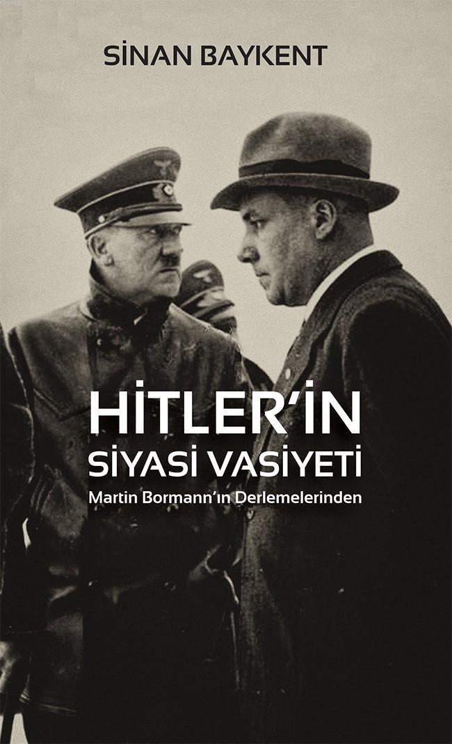 Hitler'in Siyasi Vasiyeti; Martin Bormann'ın Derlemelerinden