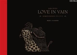 Kara Sevda; Love In Vain - Robert Johnson 1911-1938