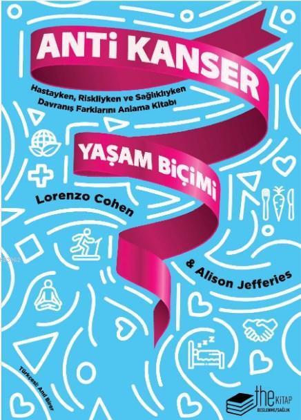Anti Kanser Yaşam Biçimi; Hastayken, Riskliyken ve Sağlıklıyken Davranış Farklarını Anlama Kitabı