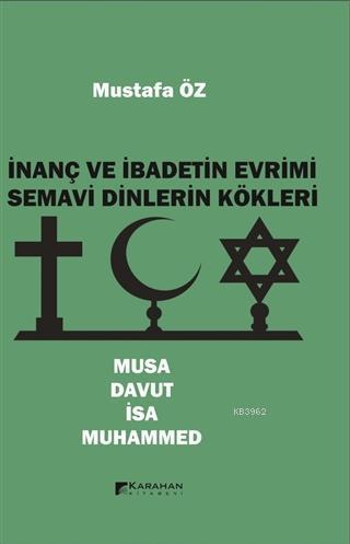 İnanç ve İbadetin Evrimi Semavi Dinlerin Kökleri Musa - Davut - İsa - Muhammed
