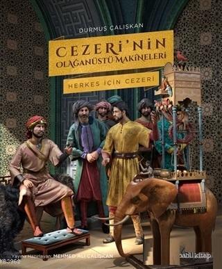 Cezeri'nin Olağanüstü Makineleri (Ciltli); Herkes İçin Cezeri