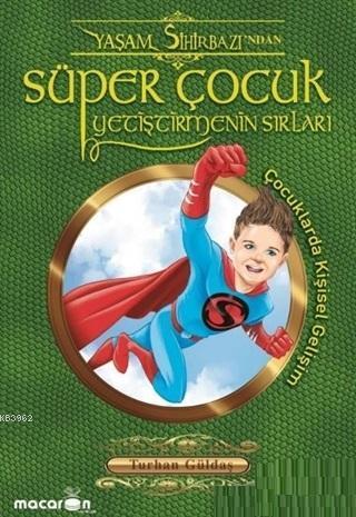 Süper Çocuk Yetiştirmenin Sırları; Çocuklarda Kişisel Gelişim