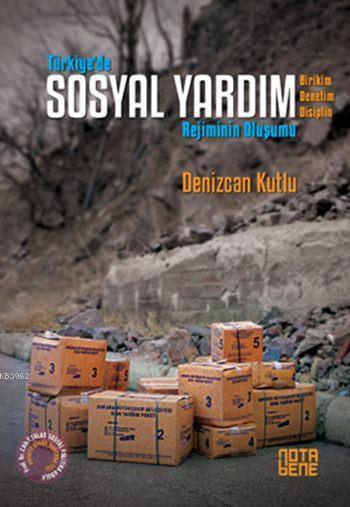 Türkiye'de Sosyal Yardım Rejiminin Oluşumu; Birikim - Denetim - Disiplin
