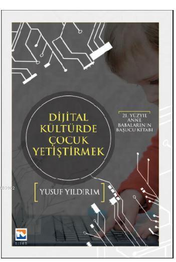Dijital Kültürde Çocuk Yetiştirmek; 21. Yüzyıl Anne Babalarının Başucu Kitabı