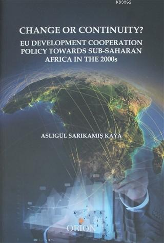Change Or Continuity?; Eu Development Cooperation Policy Towards Sub-Saharan Africa İn The 2000s