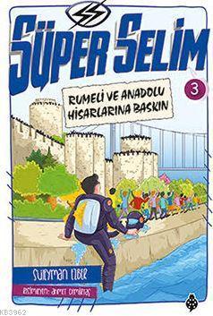 Süper Selim 3; Rumeli ve Anadolu Hisarlarına Baskın