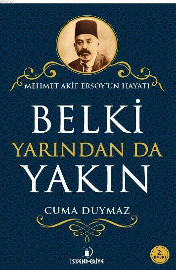 Belki Yarından da Yakın; Mehmet Akif Ersoy'un Hayatı