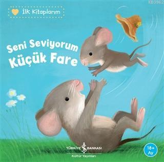 Seni Seviyorum Küçük Fare - İlk Kitaplarım