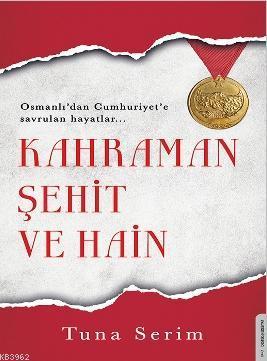 Kahraman, Şehit ve Hain; Osmanlı'dan Cumhuriyet'e Savrulan Hayatlar