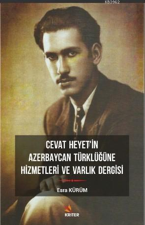Cevat Heyet'in Azerbaycan Türklüğüne Hizmetleri ve Varlık Dergisi