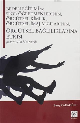 Beden Eğitimi ve Spor Öğretmenlerinin Örgütsel Kimlik, Örgütsel İmaj Algılarının, Örgütsel Bağlılıklarına Etkisi; (Kayseri İli Örneği)
