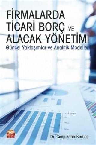 Firmalarda Ticari Borç ve Alacak Yönetimi; Güncel Yaklaşımlar ve Analitik Modeller