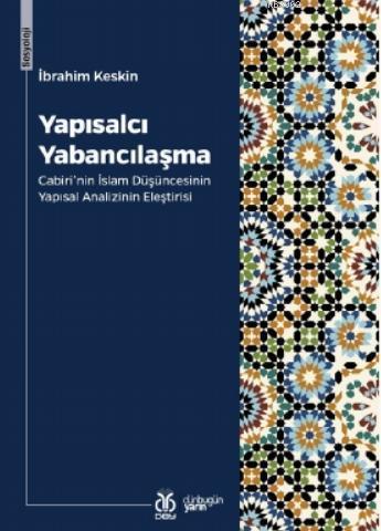 Yapısalcı Yabancılaşma; Cabiri'nin İslam Düşüncesinin Yapısal Analizinin Eleştirisi