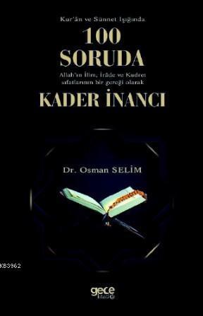 Kur'an ve Sünet Işığında 100 Soruda Allah'ın İlim, İrade ve Kudret Sıfatlarının; Bir Gerçeği Olarak Kader İnancı