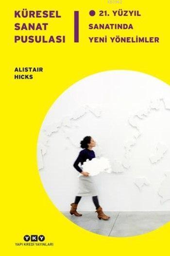Küresel Sanat Pusulası; 21. Yüzyıl Sanatında Yeni Yönelimler