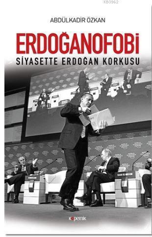 Erdoğanofobi; Siyasette Erdoğan Korkusu