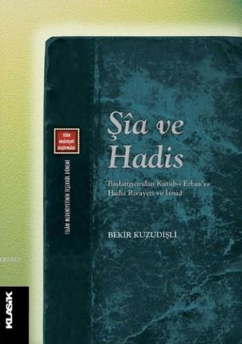 Şia ve Hadis; Başlangıcından Kütüb-i Erbaa'ya  Hadis Rivayeti ve İsnad