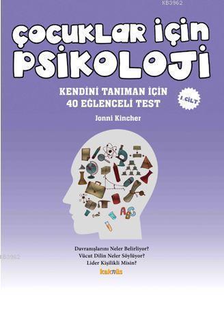 Çocuklar İçin Psikoloji 1. Cilt; Kendini Tanıman İçin 40 Eğlenceli Test