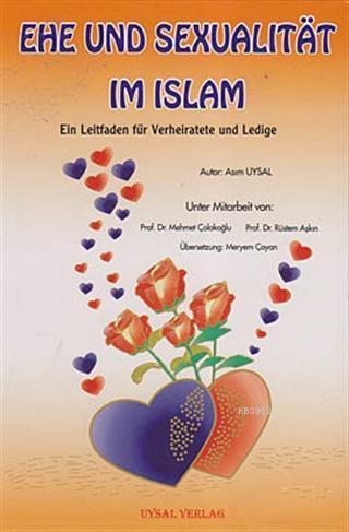 Ehe Und Sexualitat Im Islam; Ein Leitfaden für Verheiratete und Ledige